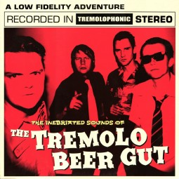The Tremolo Beer Gut – The Inebriated Sounds of