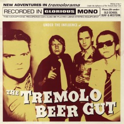 The Tremolo Beer Gut – Under the Influence of