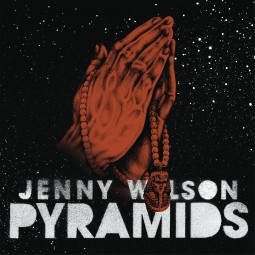 Jenny Wilson – Pyramids (Rose Out of Our Pain)