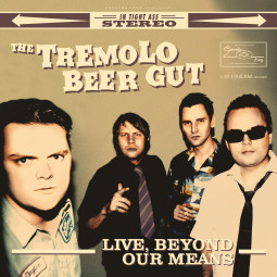 The Tremolo Beer Gut – Live, Beyond Our Means