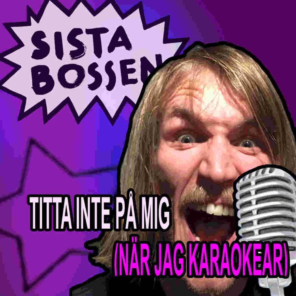 Sista Bossen – Titta inte på mig (när jag karaokear)