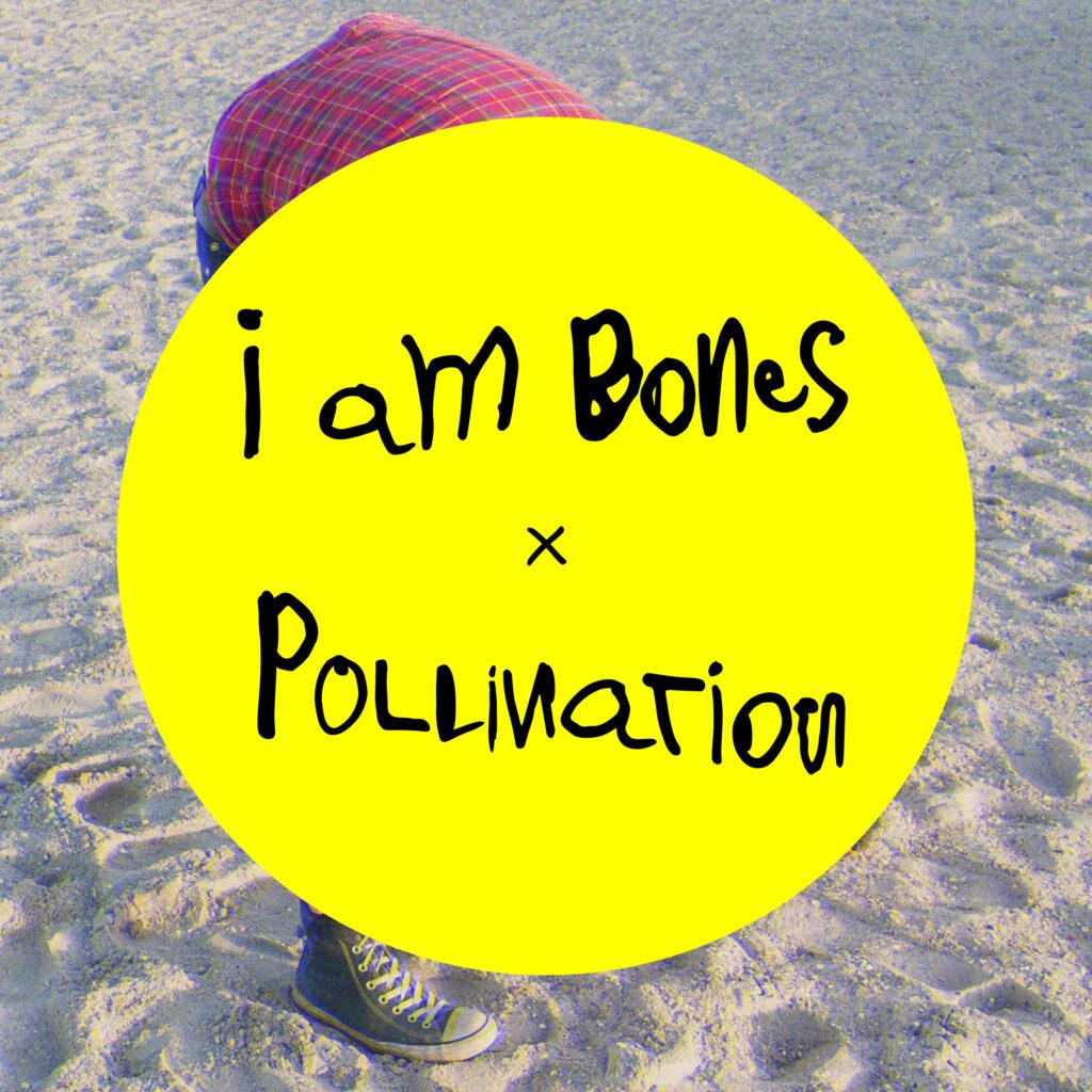 I Am Bones – Pollination