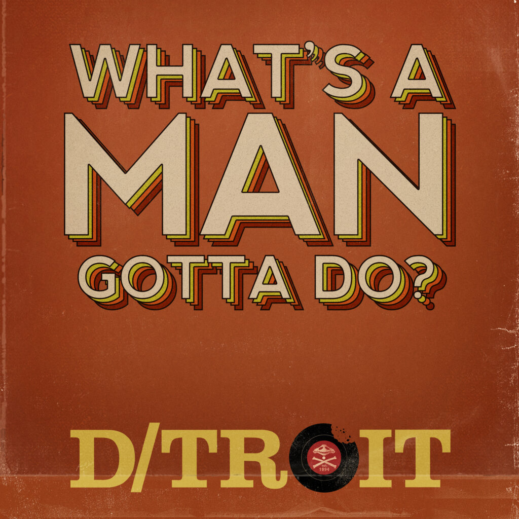 D/troit – What's A Man Gotta Do