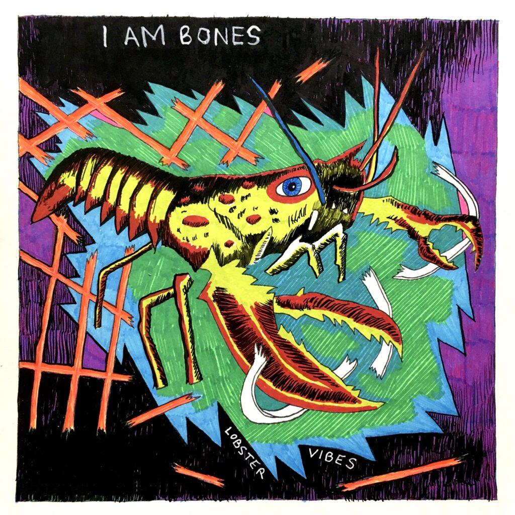 I Am Bones – Lobster Vibes
