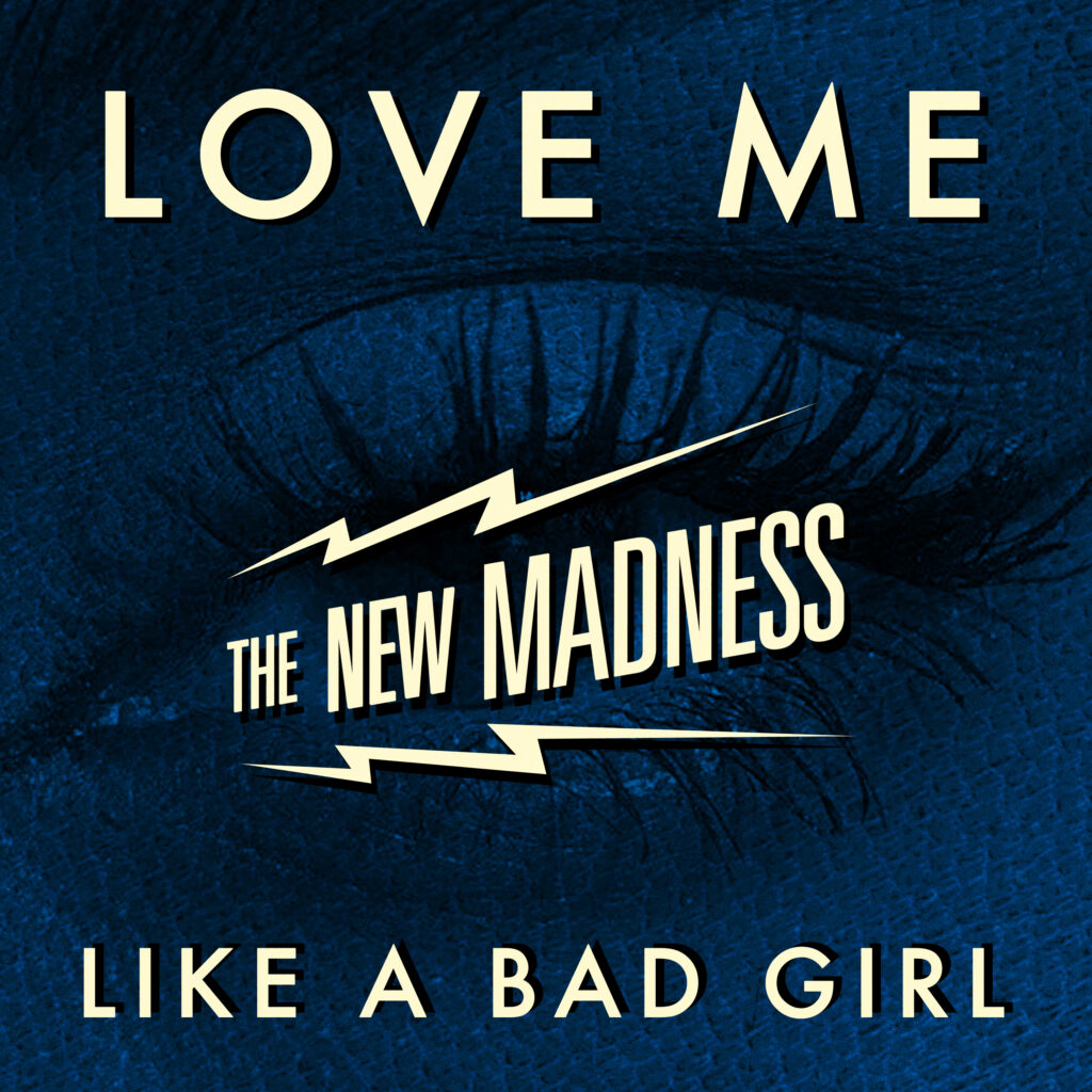 The New Madness – Love Me Like A Bad Girl